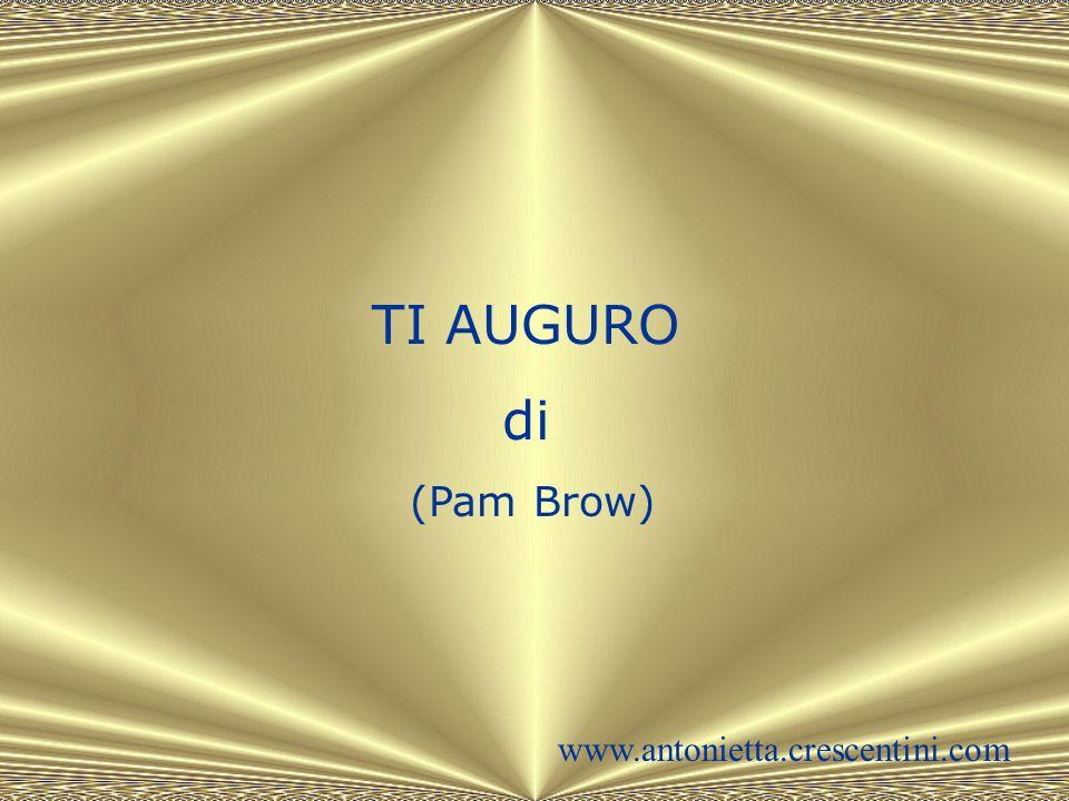 TI AUGURO di (Pam Brow) www.antonietta.crescentini.com