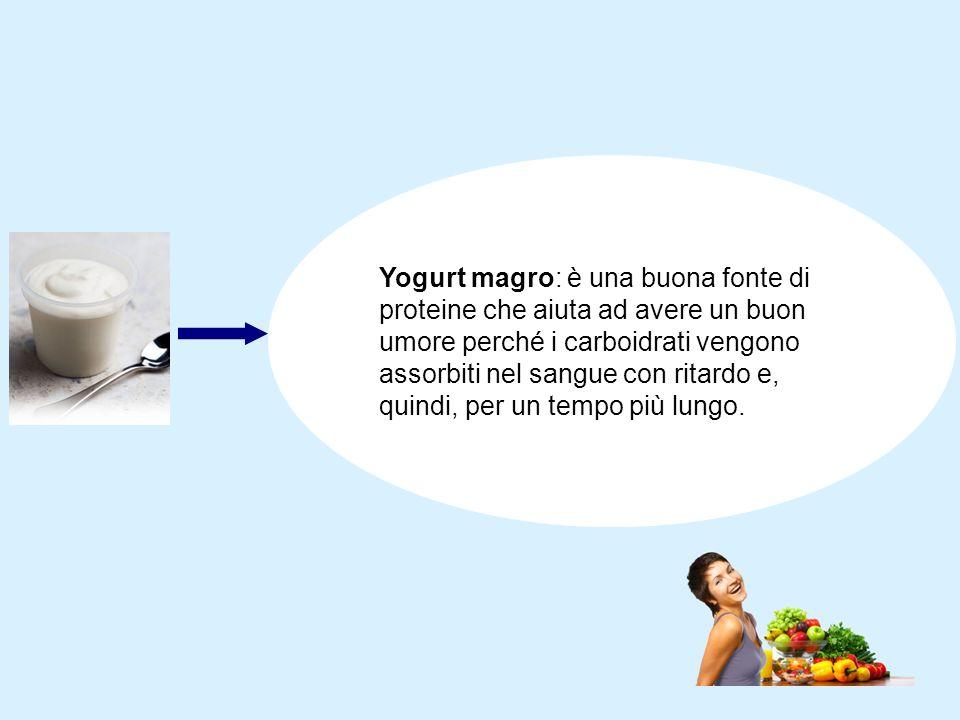 Yogurt magro: è una buona fonte di proteine che aiuta ad avere un buon umore perché i carboidrati vengono assorbiti nel sangue con ritardo e, quindi, per un tempo più lungo.