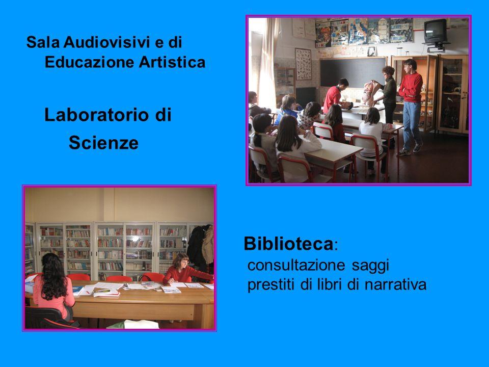 Sala Audiovisivi e di Educazione Artistica Laboratorio di Scienze Biblioteca : consultazione saggi prestiti di libri di narrativa