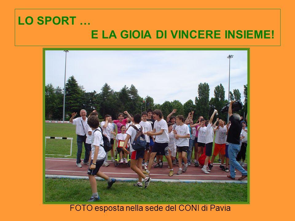 LO SPORT … E LA GIOIA DI VINCERE INSIEME! FOTO esposta nella sede del CONI di Pavia