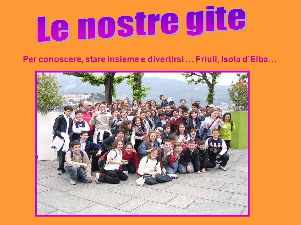 Per conoscere, stare insieme e divertirsi … Friuli, Isola dElba…