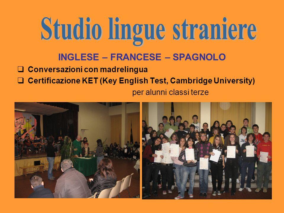 INGLESE – FRANCESE – SPAGNOLO Conversazioni con madrelingua Certificazione KET (Key English Test, Cambridge University) per alunni classi terze