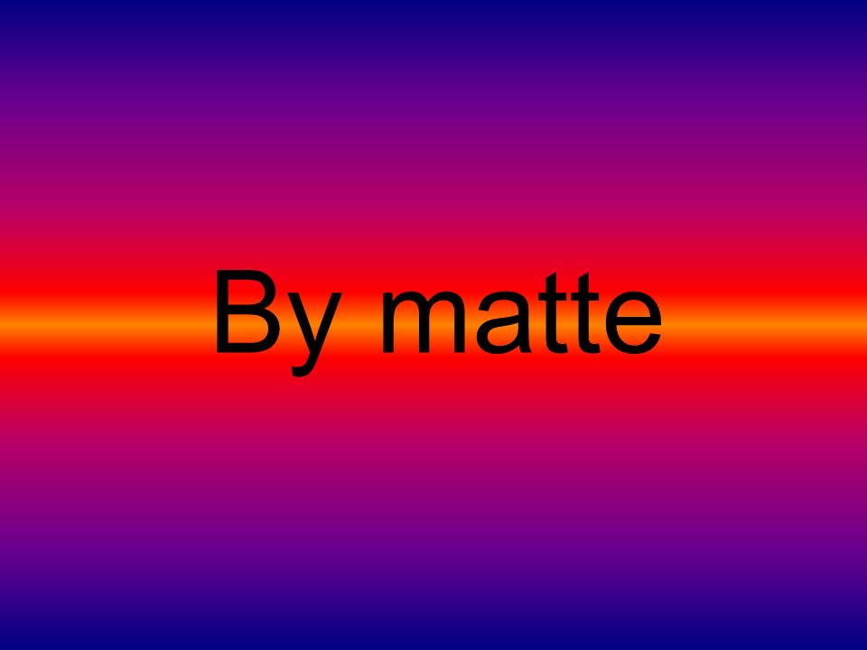 By matte