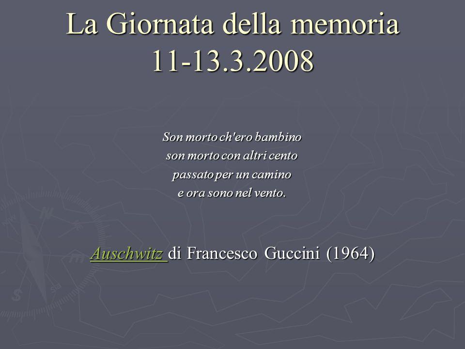 La Giornata della memoria 11-13.3.2008 Son morto ch ero bambino son morto con altri cento passato per un camino e ora sono nel vento.