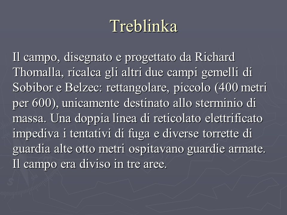 Treblinka Il campo, disegnato e progettato da Richard Thomalla, ricalca gli altri due campi gemelli di Sobibor e Belzec: rettangolare, piccolo (400 metri per 600), unicamente destinato allo sterminio di massa.