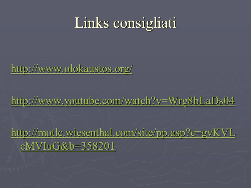 Links consigliati http://www.olokaustos.org/ http://www.youtube.com/watch v=Wrg8bLaDs04 http://motlc.wiesenthal.com/site/pp.asp c=gvKVL cMVIuG&b=358201 http://motlc.wiesenthal.com/site/pp.asp c=gvKVL cMVIuG&b=358201