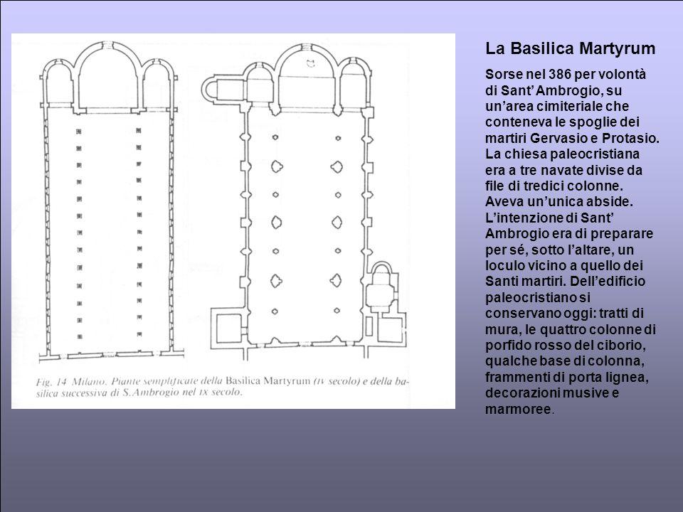 La Basilica Martyrum Sorse nel 386 per volontà di Sant Ambrogio, su unarea cimiteriale che conteneva le spoglie dei martiri Gervasio e Protasio. La ch