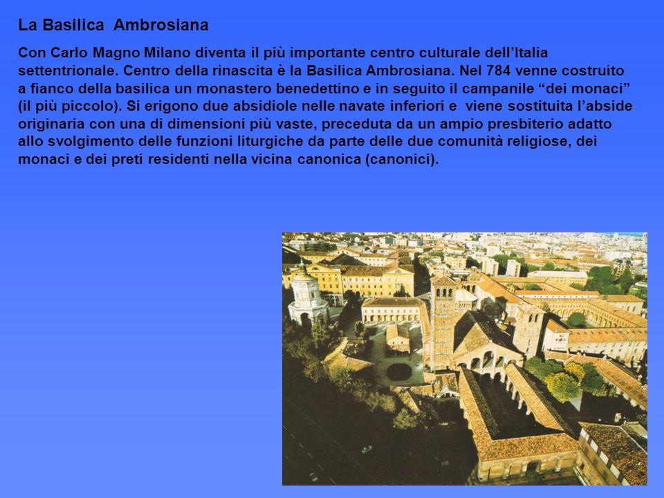 La Basilica Ambrosiana Con Carlo Magno Milano diventa il più importante centro culturale dellItalia settentrionale. Centro della rinascita è la Basili