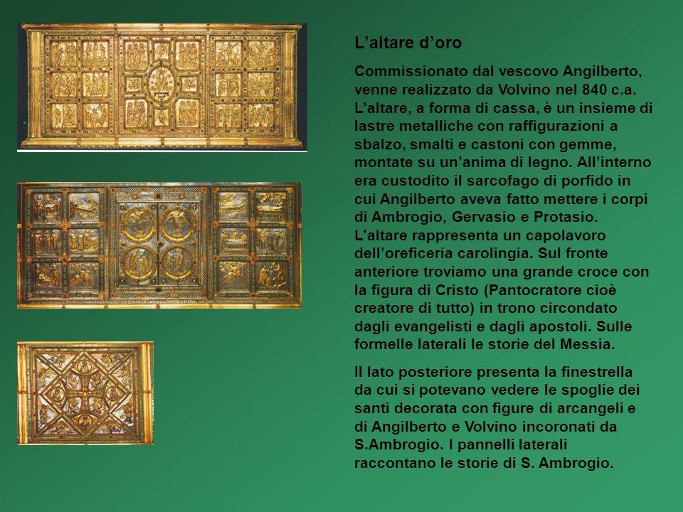 Laltare doro Commissionato dal vescovo Angilberto, venne realizzato da Volvino nel 840 c.a. Laltare, a forma di cassa, è un insieme di lastre metallic
