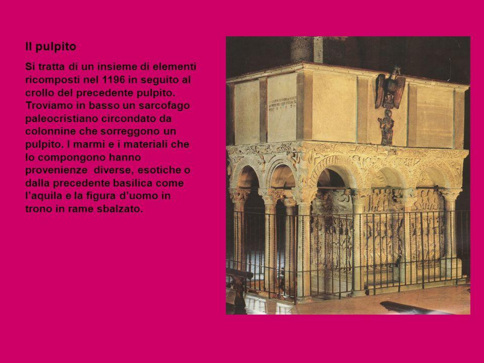 Il pulpito Si tratta di un insieme di elementi ricomposti nel 1196 in seguito al crollo del precedente pulpito. Troviamo in basso un sarcofago paleocr