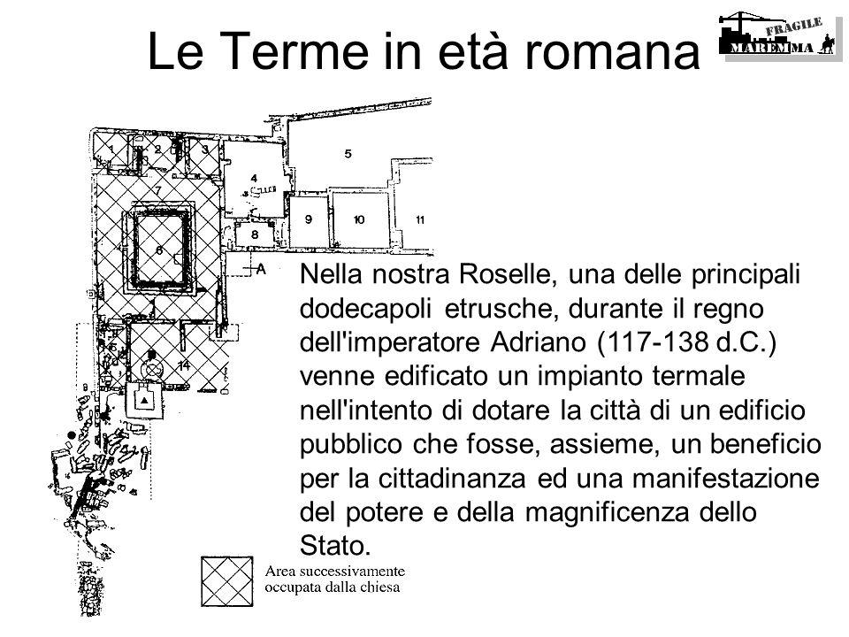 Nella nostra Roselle, una delle principali dodecapoli etrusche, durante il regno dell'imperatore Adriano (117-138 d.C.) venne edificato un impianto te