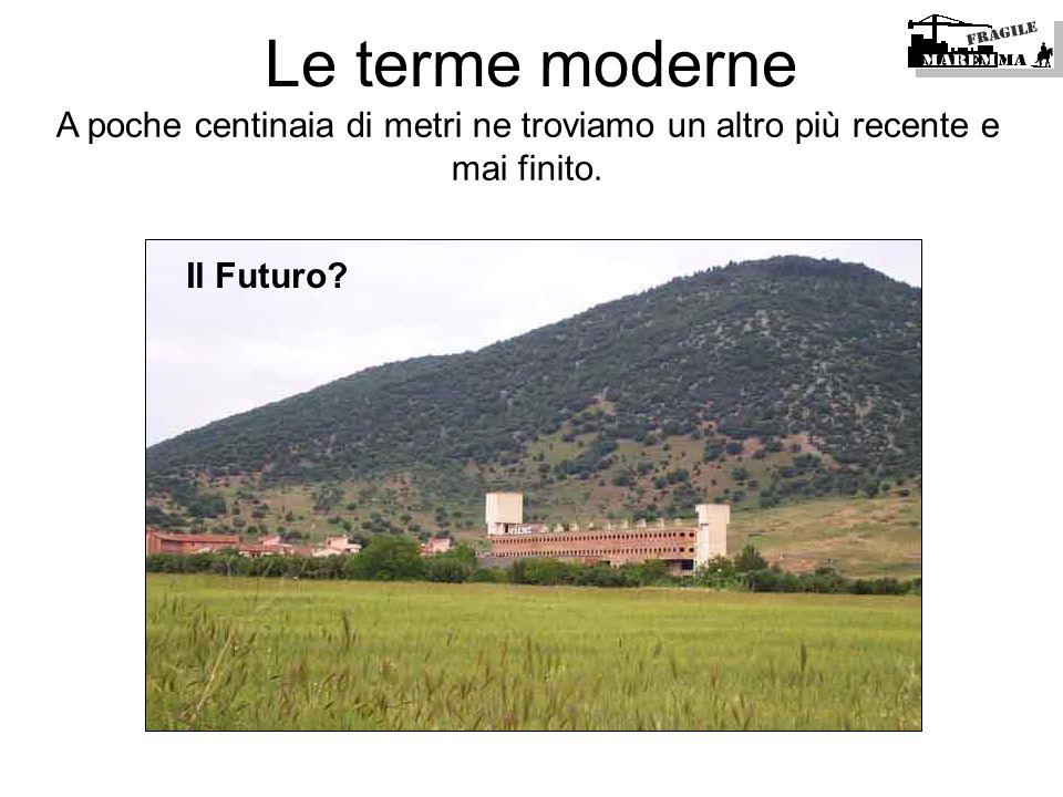 A poche centinaia di metri ne troviamo un altro più recente e mai finito. Le terme moderne Il Futuro?