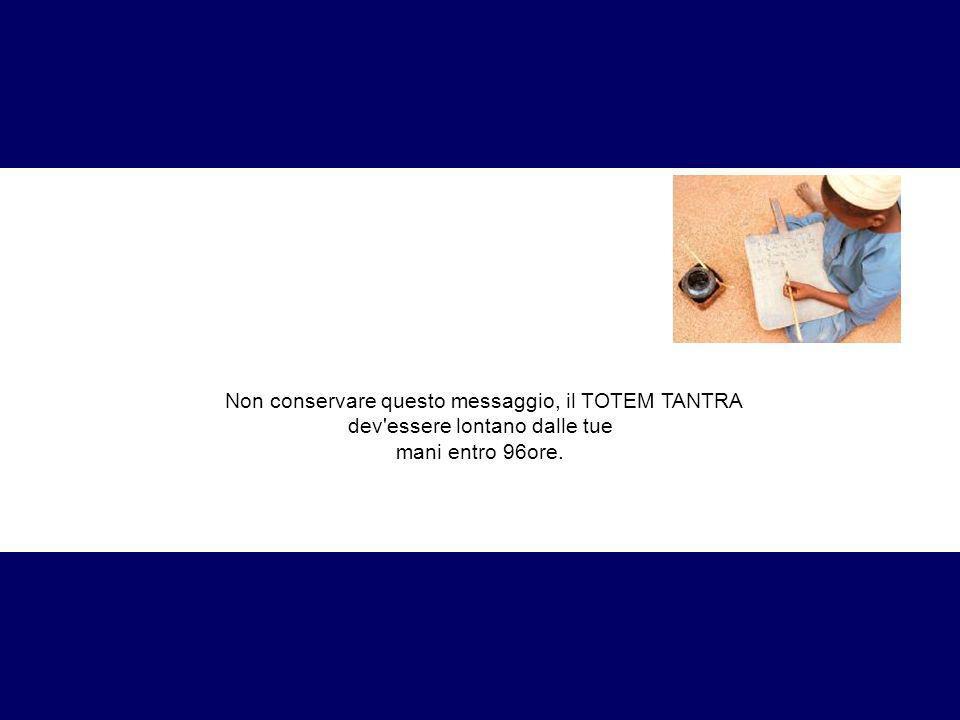 Non conservare questo messaggio, il TOTEM TANTRA dev'essere lontano dalle tue mani entro 96ore.