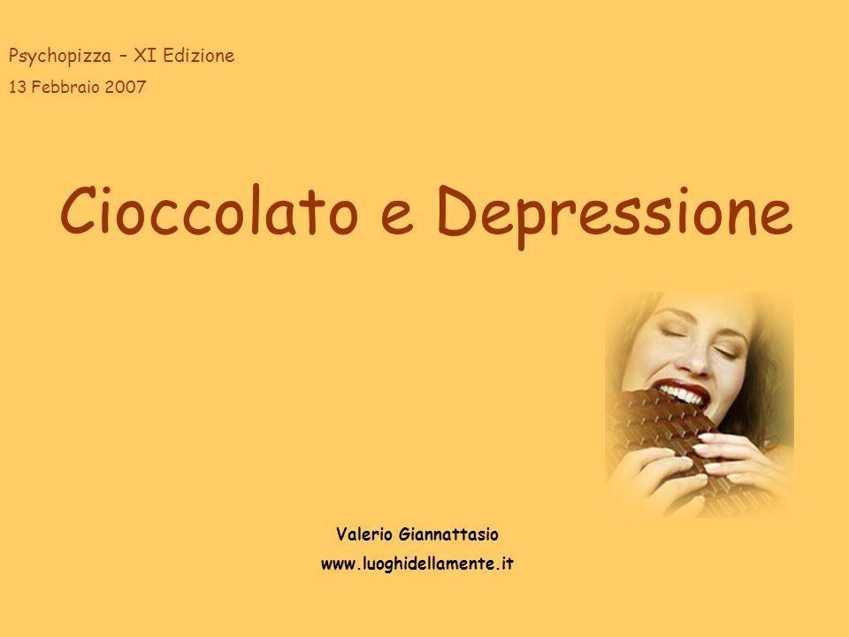 Cioccolato e Depressione Valerio Giannattasio www.luoghidellamente.it Psychopizza – XI Edizione 13 Febbraio 2007