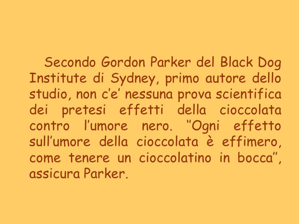 Secondo Gordon Parker del Black Dog Institute di Sydney, primo autore dello studio, non ce nessuna prova scientifica dei pretesi effetti della cioccol