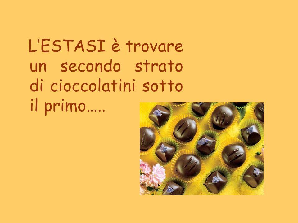 LESTASI è trovare un secondo strato di cioccolatini sotto il primo…..