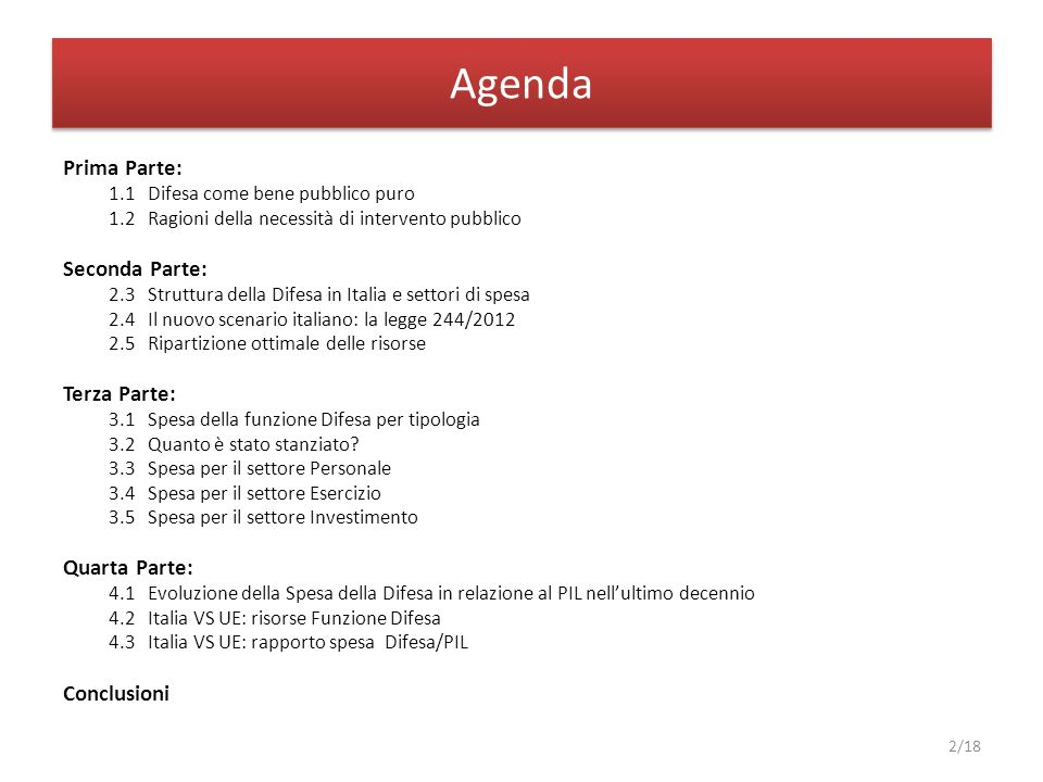 Agenda Prima Parte: 1.1 Difesa come bene pubblico puro 1.2 Ragioni della necessità di intervento pubblico Seconda Parte: 2.3 Struttura della Difesa in