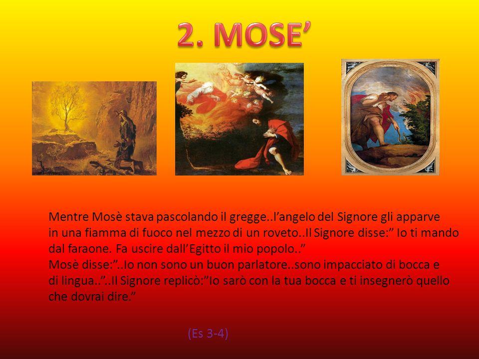 Mentre Mosè stava pascolando il gregge..langelo del Signore gli apparve in una fiamma di fuoco nel mezzo di un roveto..Il Signore disse: Io ti mando d