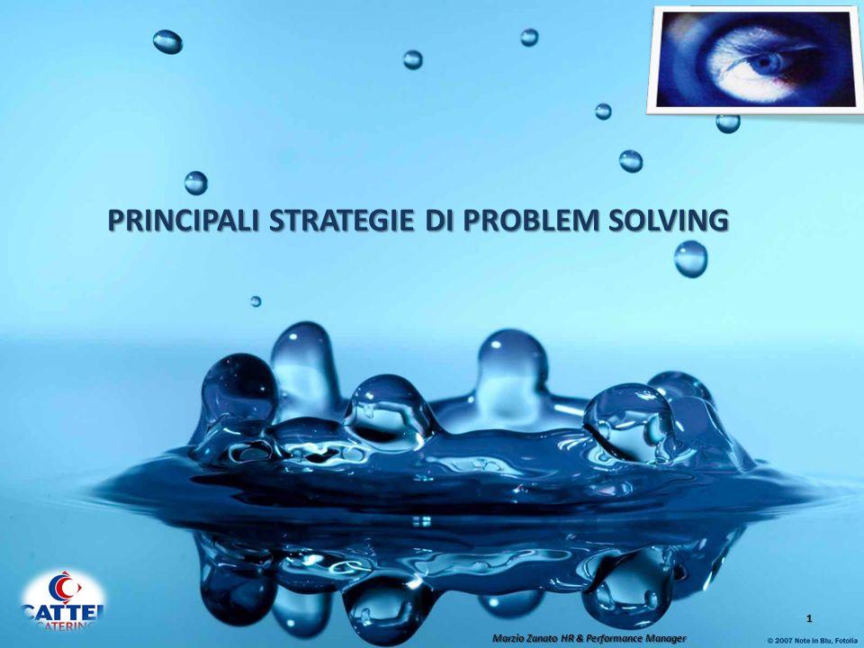 PRINCIPALI STRATEGIE DI PROBLEM SOLVING 1 Marzio Zanato HR & Performance Manager