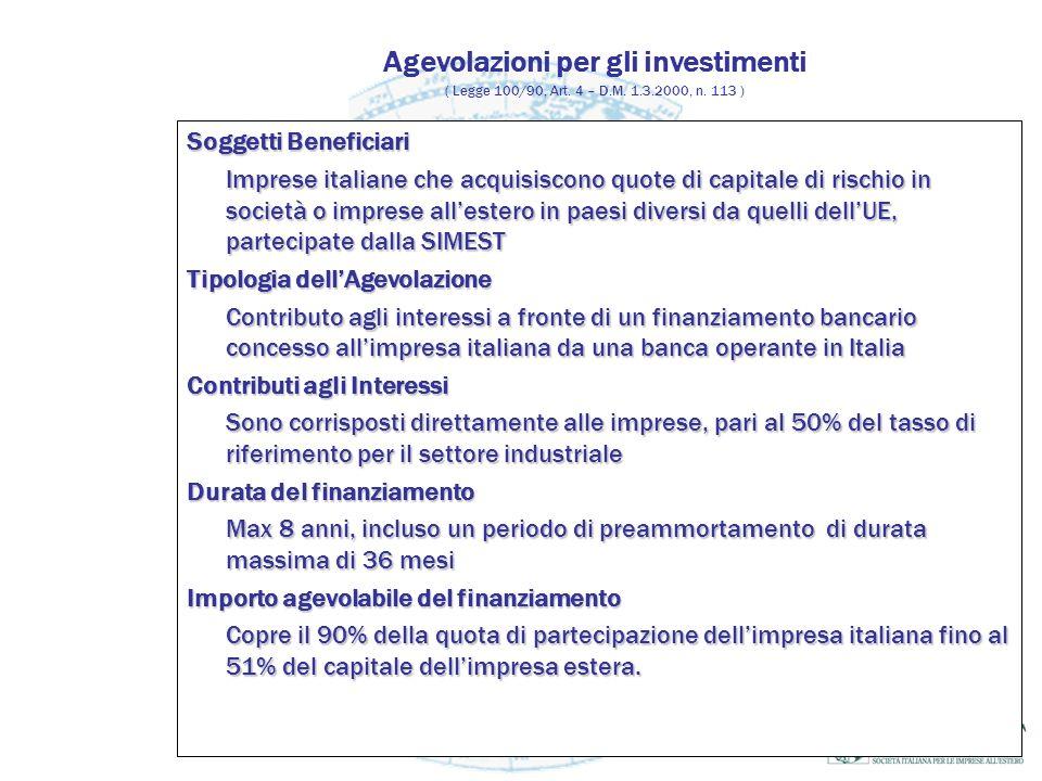 Agevolazioni per gli investimenti ( Legge 100/90, Art. 4 – D.M. 1.3.2000, n. 113 ) Soggetti Beneficiari Imprese italiane che acquisiscono quote di cap