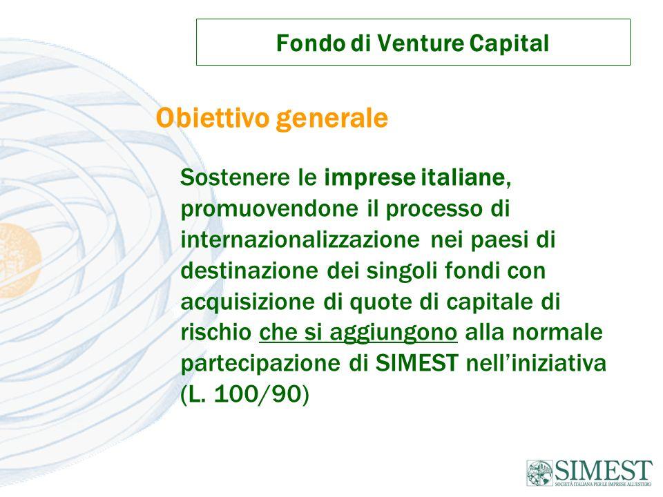 Fondo di Venture Capital Obiettivo generale Sostenere le imprese italiane, promuovendone il processo di internazionalizzazione nei paesi di destinazio