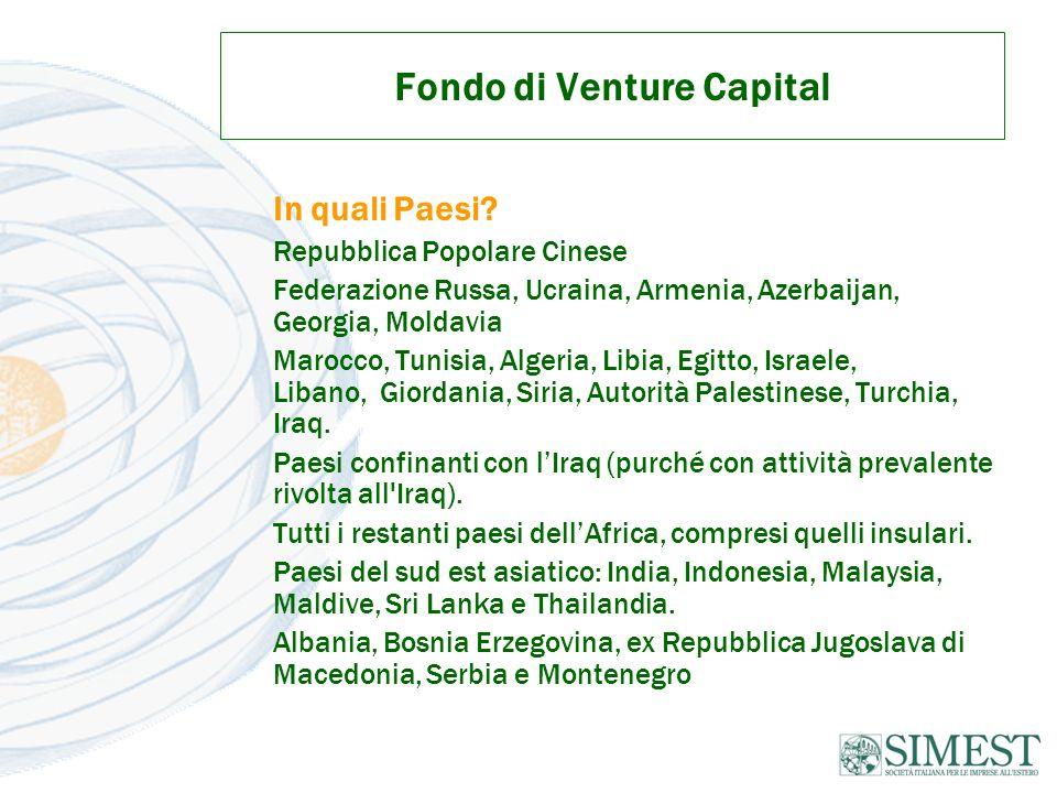 Fondo di Venture Capital In quali Paesi? Repubblica Popolare Cinese Federazione Russa, Ucraina, Armenia, Azerbaijan, Georgia, Moldavia Marocco, Tunisi