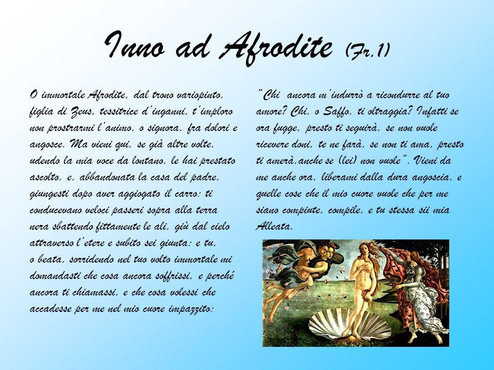 Inno ad Afrodite (Fr.1) O immortale Afrodite, dal trono variopinto, figlia di Zeus, tessitrice dinganni, timploro non prostrarmi lanimo, o signora, fr
