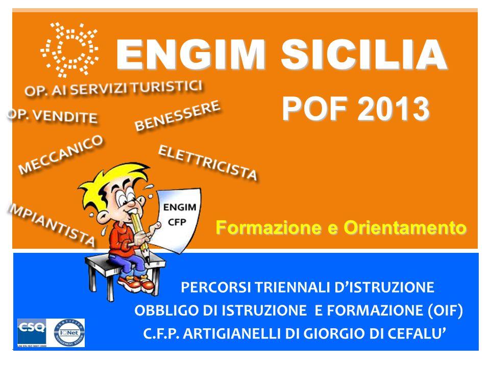 ENGIM SICILIA POF 2013 PERCORSI TRIENNALI DISTRUZIONE OBBLIGO DI ISTRUZIONE E FORMAZIONE (OIF) C.F.P.