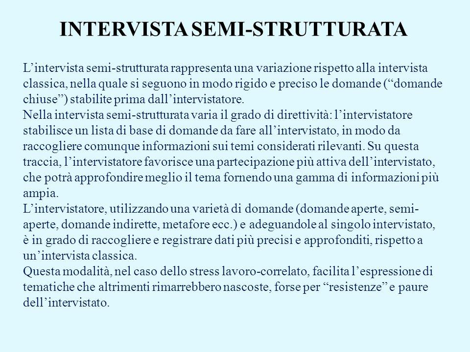 INTERVISTA SEMI-STRUTTURATA Lintervista semi-strutturata rappresenta una variazione rispetto alla intervista classica, nella quale si seguono in modo