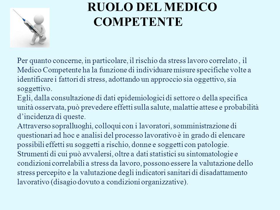 RUOLO DEL MEDICO COMPETENTE Per quanto concerne, in particolare, il rischio da stress lavoro correlato, il Medico Competente ha la funzione di individ