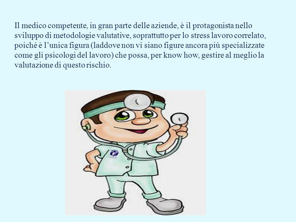 Il medico competente, in gran parte delle aziende, è il protagonista nello sviluppo di metodologie valutative, soprattutto per lo stress lavoro correl