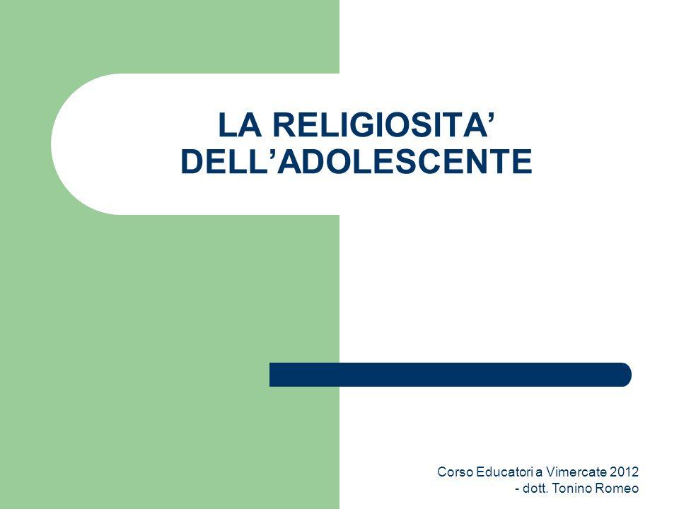 LA RELIGIOSITA DELLADOLESCENTE Corso Educatori a Vimercate 2012 - dott. Tonino Romeo