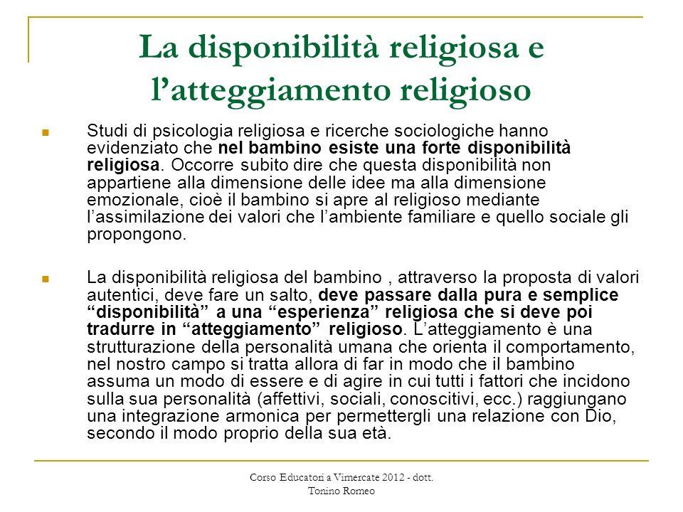 La disponibilità religiosa e latteggiamento religioso Studi di psicologia religiosa e ricerche sociologiche hanno evidenziato che nel bambino esiste una forte disponibilità religiosa.