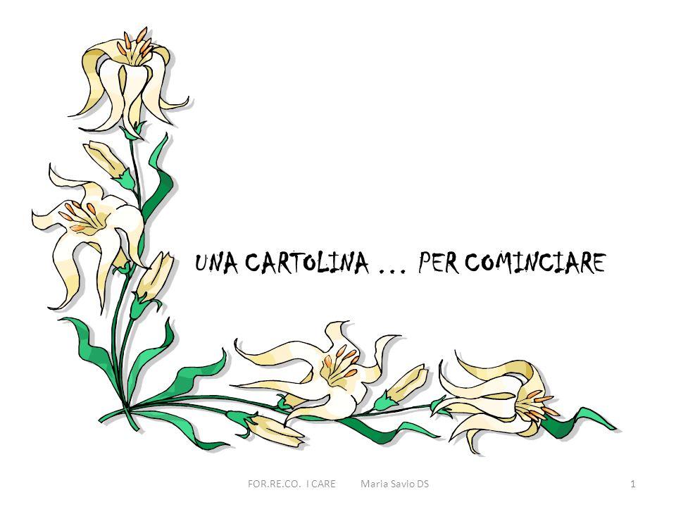 UNA CARTOLINA … PER COMINCIARE 1FOR.RE.CO. I CARE Maria Savio DS