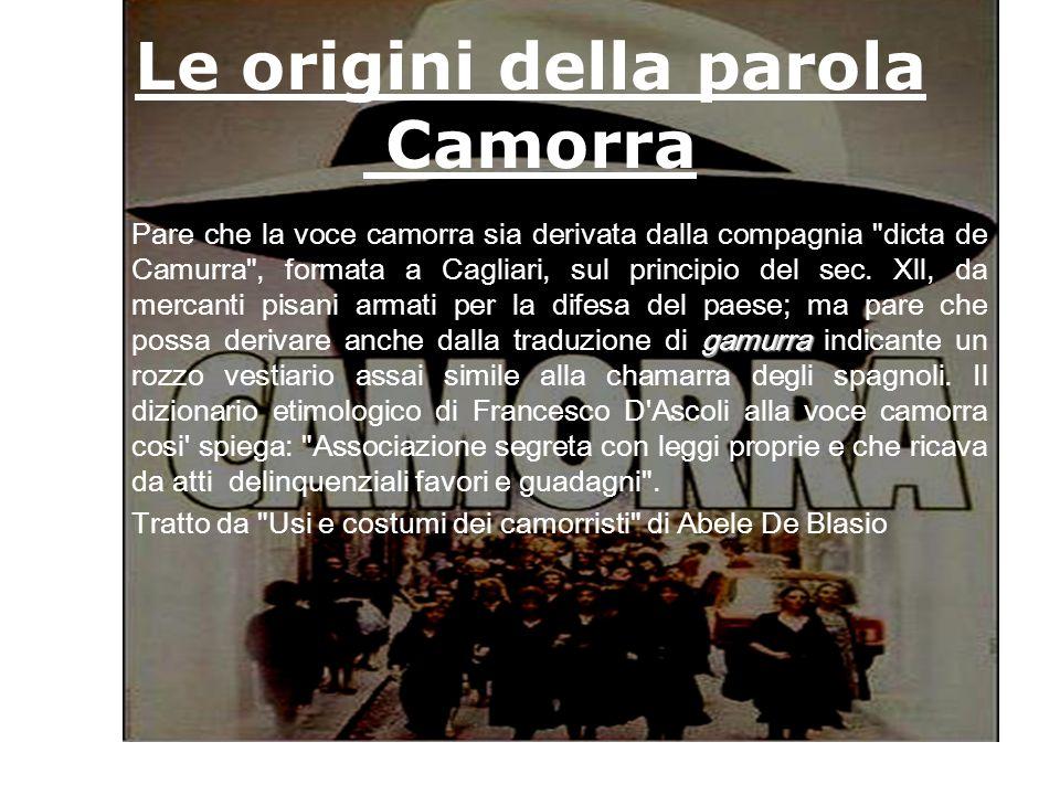 Le origini della parola Camorra gamurra Pare che la voce camorra sia derivata dalla compagnia dicta de Camurra , formata a Cagliari, sul principio del sec.