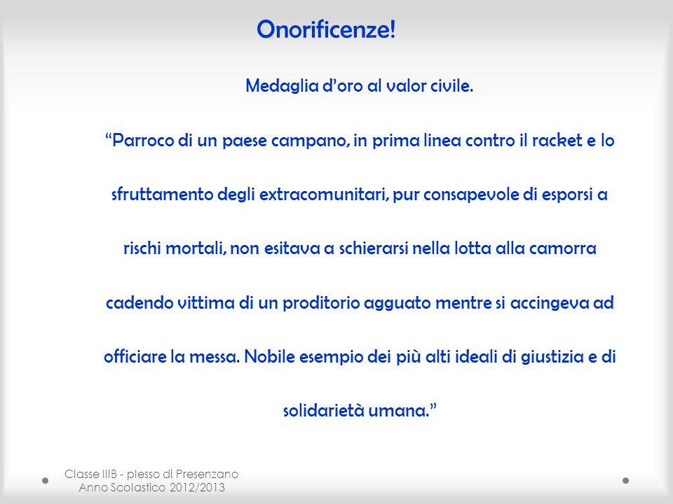 Classe IIIB - plesso di Presenzano Anno Scolastico 2012/2013 Onorificenze.