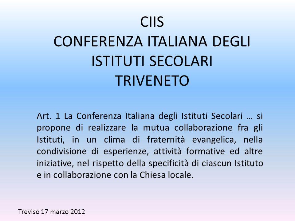 CIIS CONFERENZA ITALIANA DEGLI ISTITUTI SECOLARI TRIVENETO Treviso 17 marzo 2012 Art. 1 La Conferenza Italiana degli Istituti Secolari … si propone di