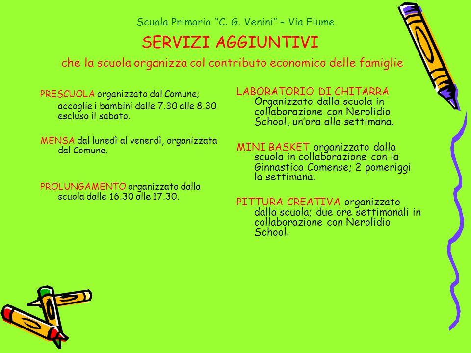 Scuola Primaria C. G. Venini – Via Fiume SERVIZI AGGIUNTIVI che la scuola organizza col contributo economico delle famiglie PRESCUOLA organizzato dal