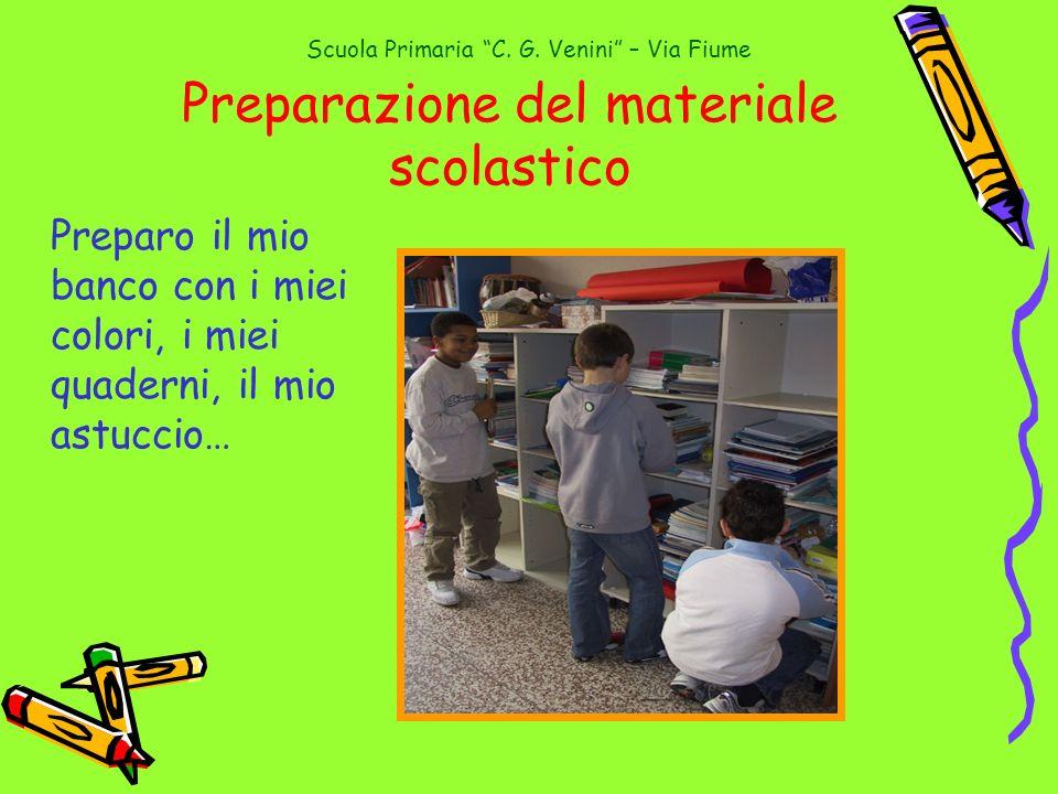 Scuola Primaria C. G. Venini – Via Fiume Preparazione del materiale scolastico Preparo il mio banco con i miei colori, i miei quaderni, il mio astucci