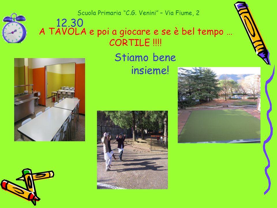 Scuola Primaria C.G. Venini – Via Fiume, 2 A TAVOLA e poi a giocare e se è bel tempo … CORTILE !!!! Stiamo bene insieme! 12.30