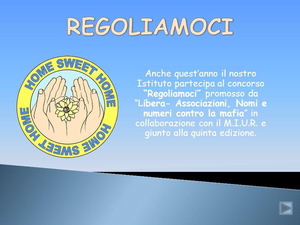Anche questanno il nostro Istituto partecipa al concorso Regoliamoci promosso da Libera- Associazioni, Nomi e numeri contro la mafia in collaborazione con il M.I.U.R.