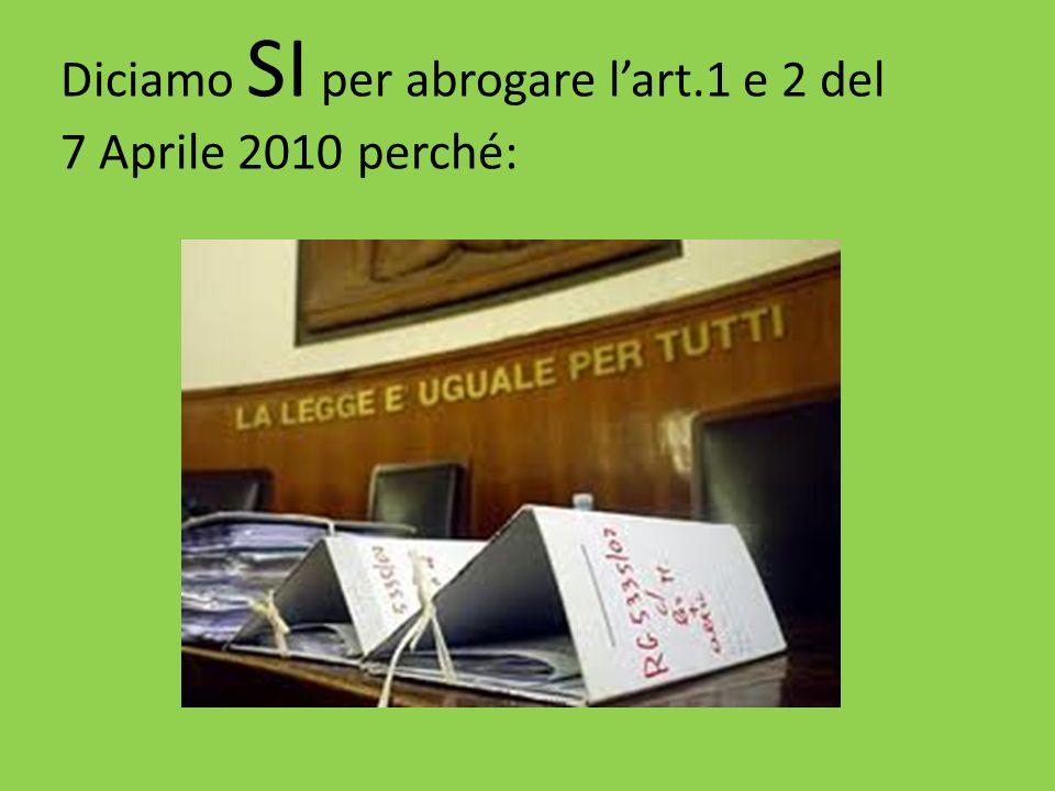 Diciamo SI per abrogare lart.1 e 2 del 7 Aprile 2010 perché: