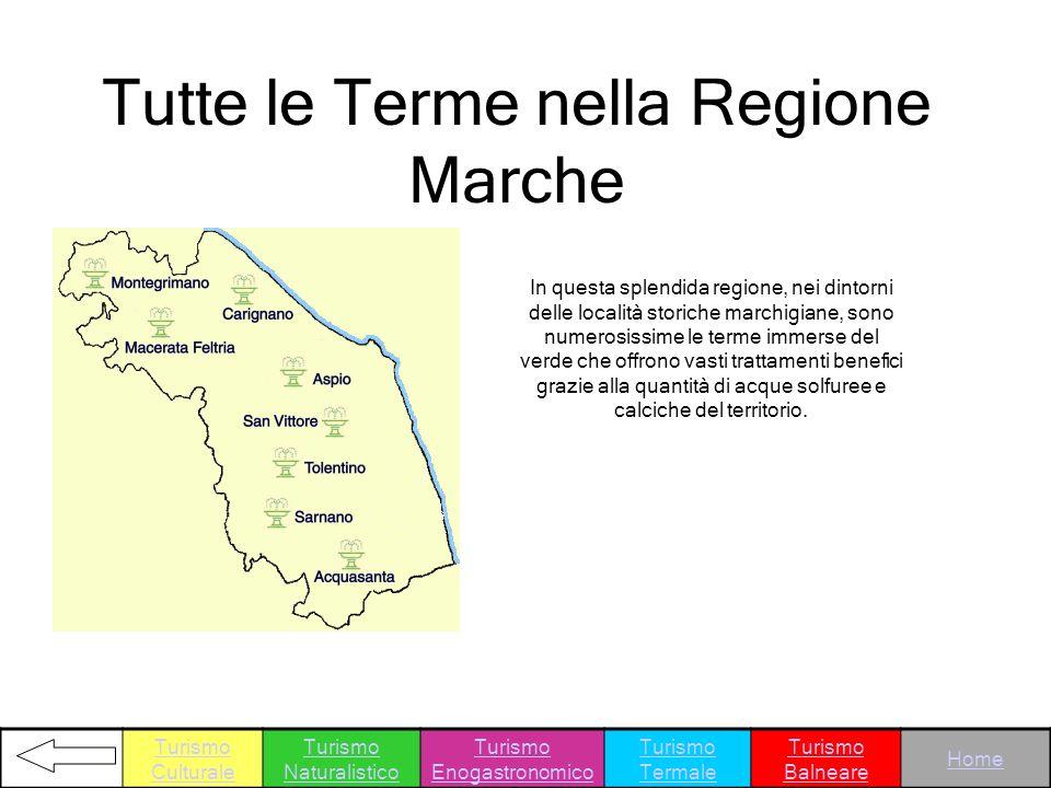 Tutte le Terme nella Regione Marche In questa splendida regione, nei dintorni delle località storiche marchigiane, sono numerosissime le terme immerse