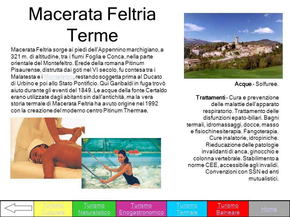Macerata Feltria Terme Macerata Feltria sorge ai piedi dell'Appennino marchigiano, a 321 m. di altitudine, tra i fiumi Foglia e Conca, nella parte ori