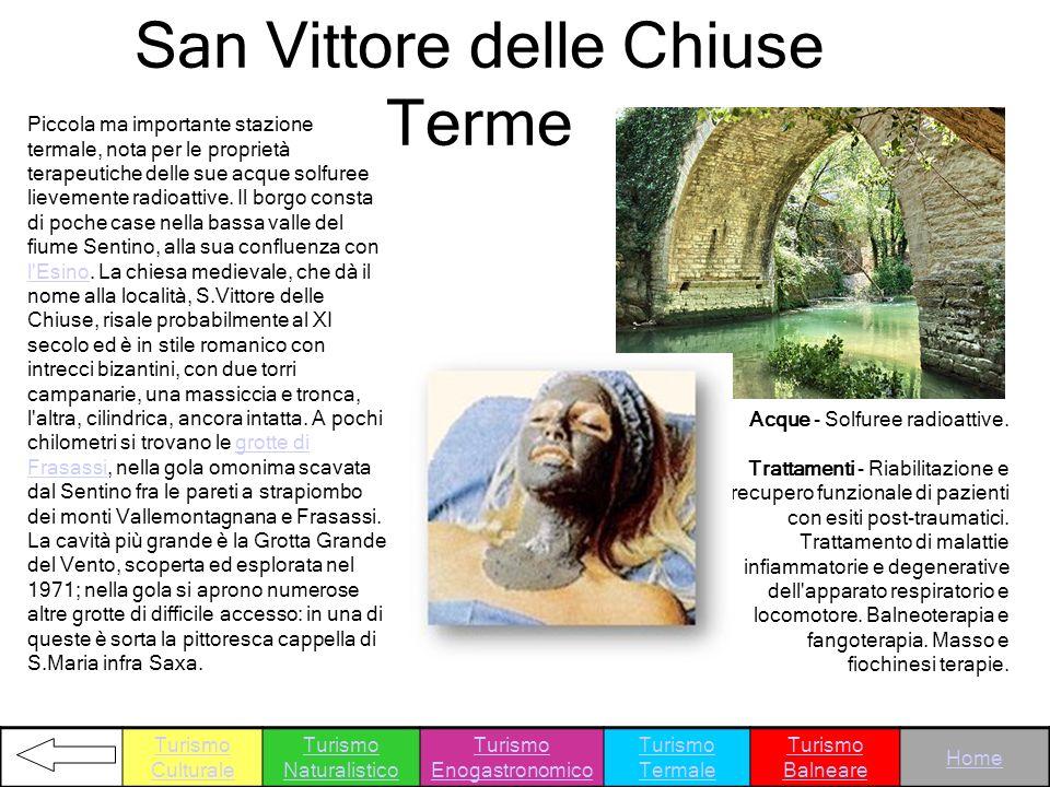 San Vittore delle Chiuse Terme Piccola ma importante stazione termale, nota per le proprietà terapeutiche delle sue acque solfuree lievemente radioatt