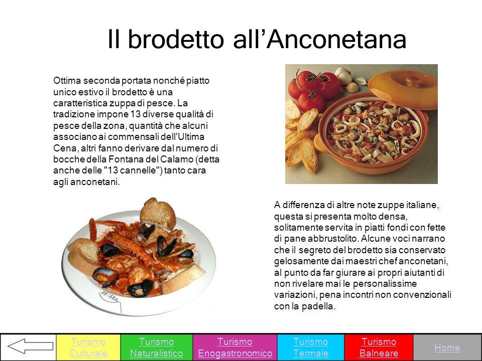 Il brodetto allAnconetana Ottima seconda portata nonché piatto unico estivo il brodetto è una caratteristica zuppa di pesce. La tradizione impone 13 d