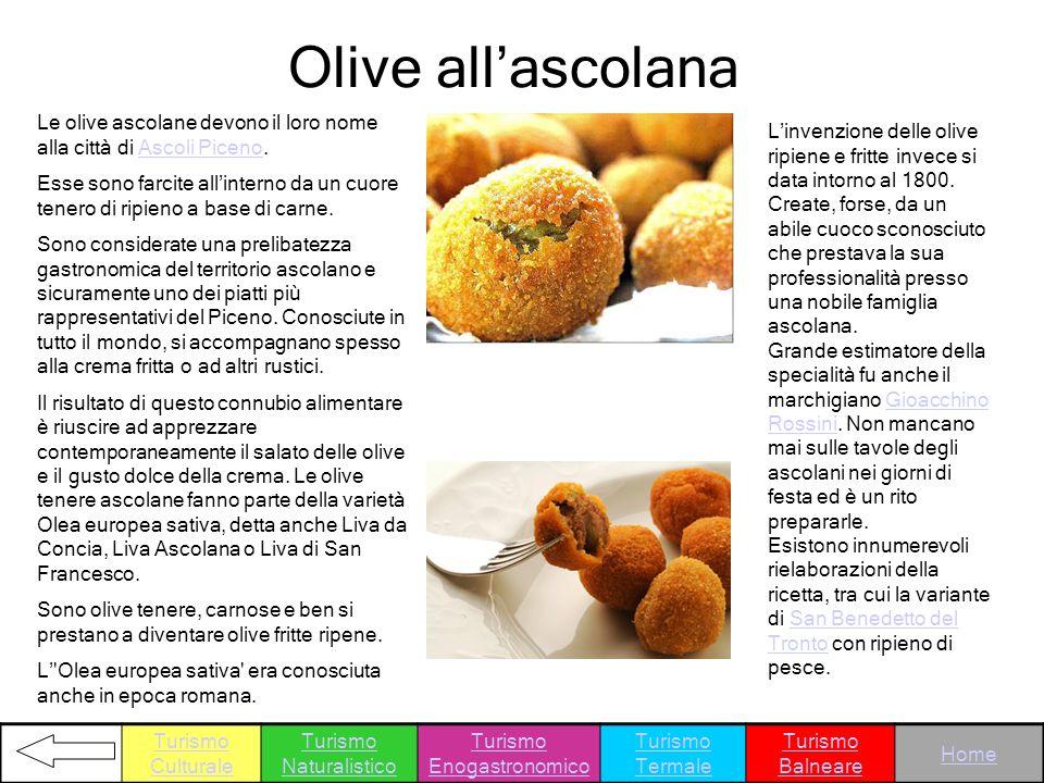 Olive allascolana Le olive ascolane devono il loro nome alla città di Ascoli Piceno.Ascoli Piceno Esse sono farcite allinterno da un cuore tenero di r