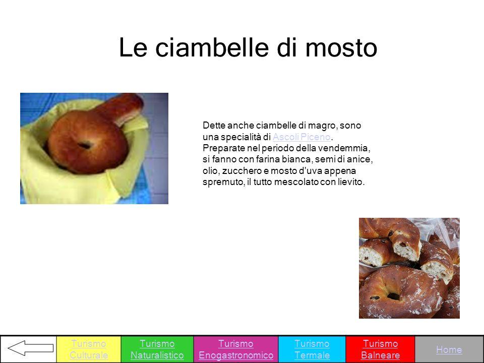 Le ciambelle di mosto Dette anche ciambelle di magro, sono una specialità di Ascoli Piceno. Preparate nel periodo della vendemmia, si fanno con farina