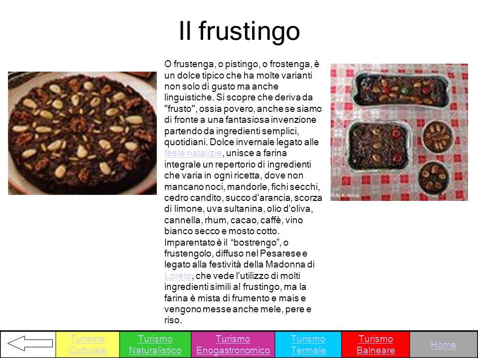 Il frustingo O frustenga, o pistingo, o frostenga, è un dolce tipico che ha molte varianti non solo di gusto ma anche linguistiche. Si scopre che deri