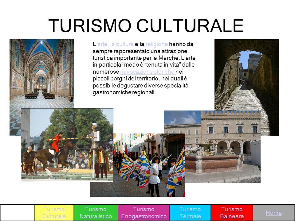 TURISMO CULTURALE Larte, la cultura e la religione hanno da sempre rappresentato una attrazione turistica importante per le Marche. Larte in particola